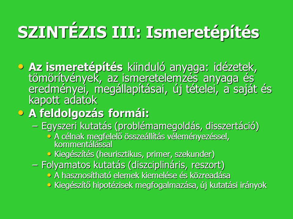 SZINTÉZIS III: Ismeretépítés • Az ismeretépítés kiinduló anyaga: idézetek, tömörítvények, az ismeretelemzés anyaga és eredményei, megállapításai, új t