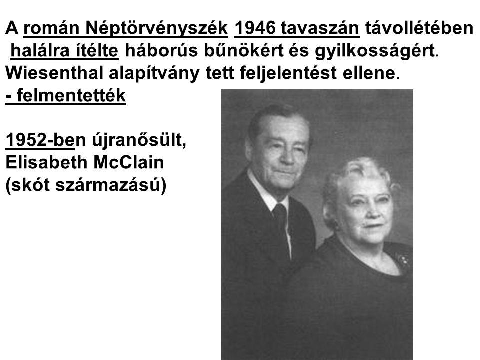 A román Néptörvényszék 1946 tavaszán távollétében halálra ítélte háborús bűnökért és gyilkosságért. Wiesenthal alapítvány tett feljelentést ellene. -