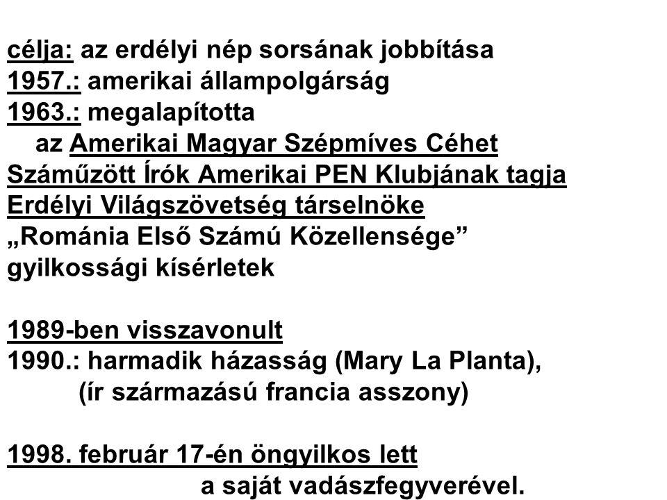 célja: az erdélyi nép sorsának jobbítása 1957.: amerikai állampolgárság 1963.: megalapította az Amerikai Magyar Szépmíves Céhet Száműzött Írók Amerika