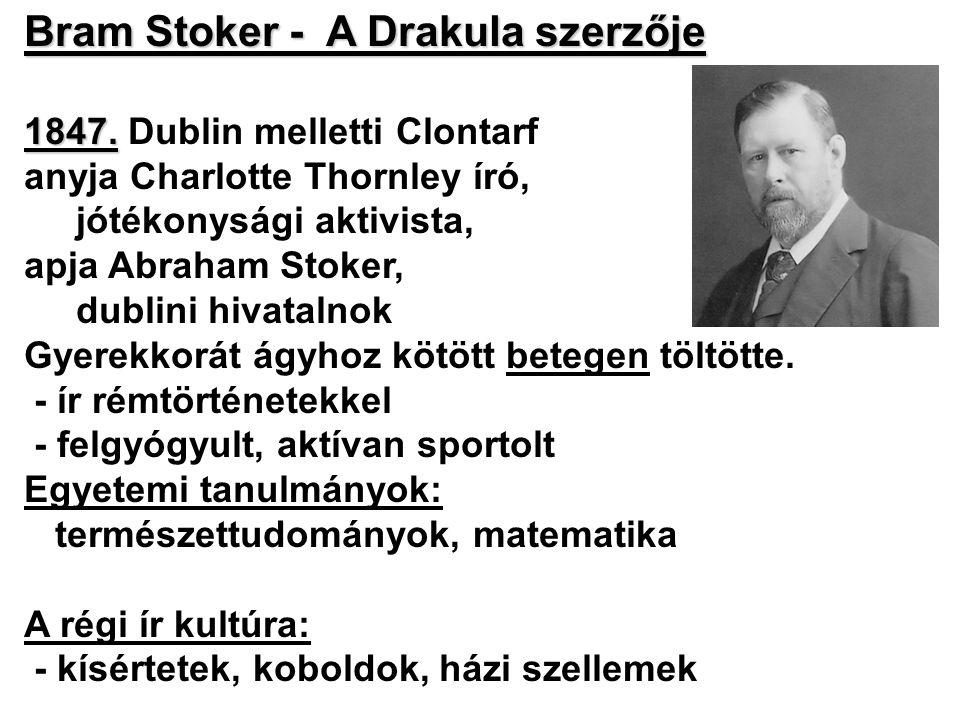 Bram Stoker - A Drakula szerzője 1847. 1847. Dublin melletti Clontarf anyja Charlotte Thornley író, jótékonysági aktivista, apja Abraham Stoker, dubli