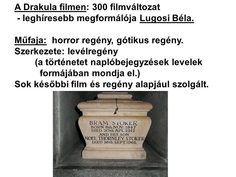 A Drakula filmen: 300 filmváltozat - leghíresebb megformálója Lugosi Béla. Műfaja: horror regény, gótikus regény. Szerkezete: levélregény (a története