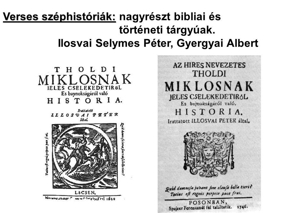 Verses széphistóriák: Verses széphistóriák: nagyrészt bibliai és történeti tárgyúak. Ilosvai Selymes Péter, Gyergyai Albert