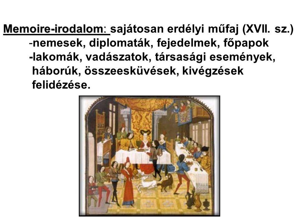 Memoire-irodalom: Memoire-irodalom: sajátosan erdélyi műfaj (XVII. sz.) -nemesek, diplomaták, fejedelmek, főpapok -lakomák, vadászatok, társasági esem