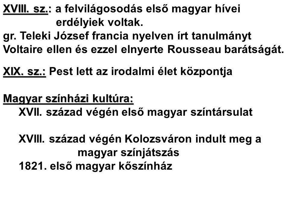 XVIII. sz.: XVIII. sz.: a felvilágosodás első magyar hívei erdélyiek voltak. gr. Teleki József francia nyelven írt tanulmányt Voltaire ellen és ezzel