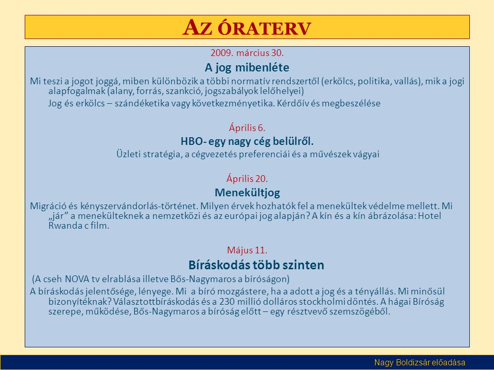 Nagy Boldizsár előadása A Z ÓRATERV 2009. március 30. A jog mibenléte Mi teszi a jogot joggá, miben különbözik a többi normatív rendszertől (erkölcs,