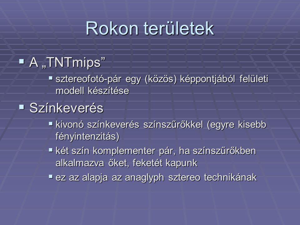 """Rokon területek  A """"TNTmips""""  sztereofotó-pár egy (közös) képpontjából felületi modell készítése  Színkeverés  kivonó színkeverés színszűrőkkel (e"""