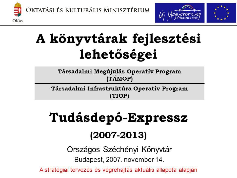 A könyvtárak fejlesztési lehetőségei Országos Széchényi Könyvtár Budapest, 2007. november 14. A stratégiai tervezés és végrehajtás aktuális állapota a