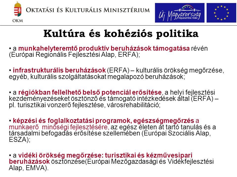 Kultúra és kohéziós politika • a munkahelyteremtő produktív beruházások támogatása révén (Európai Regionális Fejlesztési Alap, ERFA); • infrastrukturá