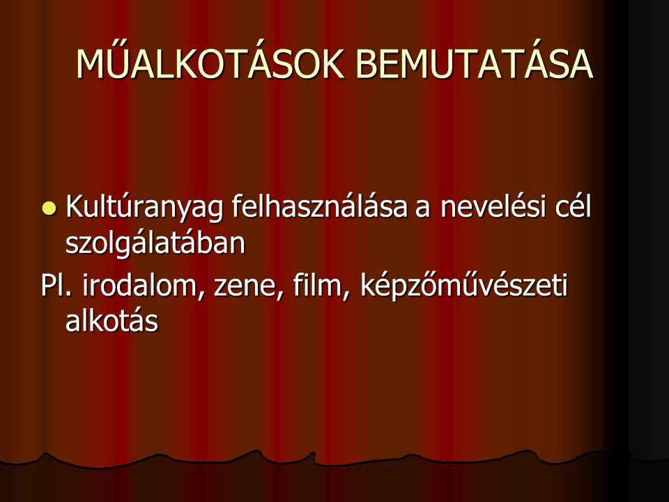 MŰALKOTÁSOK BEMUTATÁSA  Kultúranyag felhasználása a nevelési cél szolgálatában Pl. irodalom, zene, film, képzőművészeti alkotás
