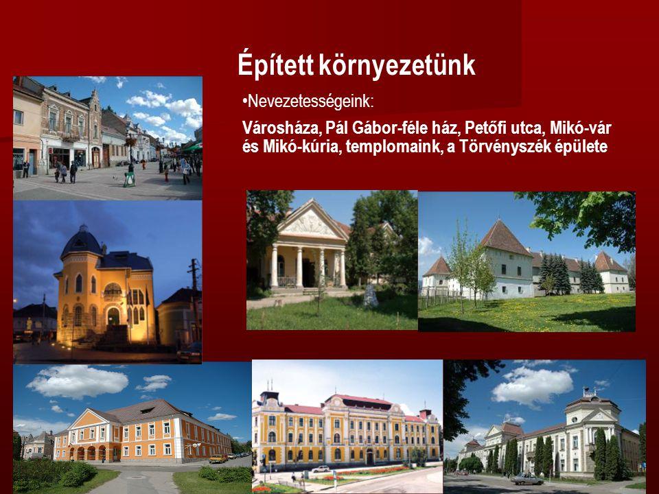 Épített környezetünk •Nevezetességeink: Városháza, Pál Gábor-féle ház, Petőfi utca, Mikó-vár és Mikó-kúria, templomaink, a Törvényszék épülete