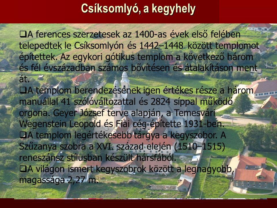 Csíksomlyó, a kegyhely  A ferences szerzetesek az 1400-as évek első felében telepedtek le Csíksomlyón és 1442–1448 között templomot építettek.