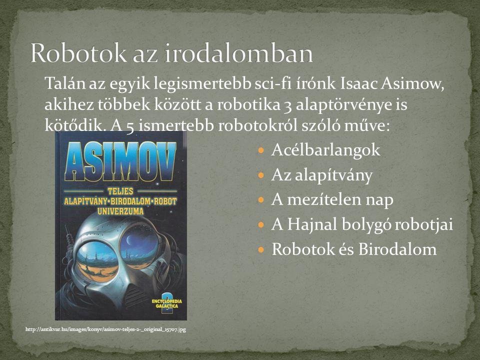 A robotos filmek két másik ismertebb tagja, az Én, a robot és a Robotzsaru. Az Én, a robot című film 2035- ben játszódik, ebben a filmben a fejlett, m