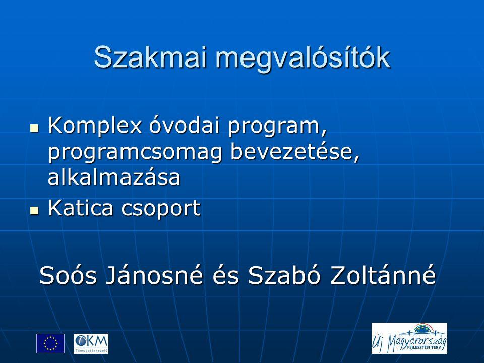 Szakmai megvalósítók  Komplex óvodai program, programcsomag bevezetése, alkalmazása  Katica csoport Soós Jánosné és Szabó Zoltánné Soós Jánosné és S