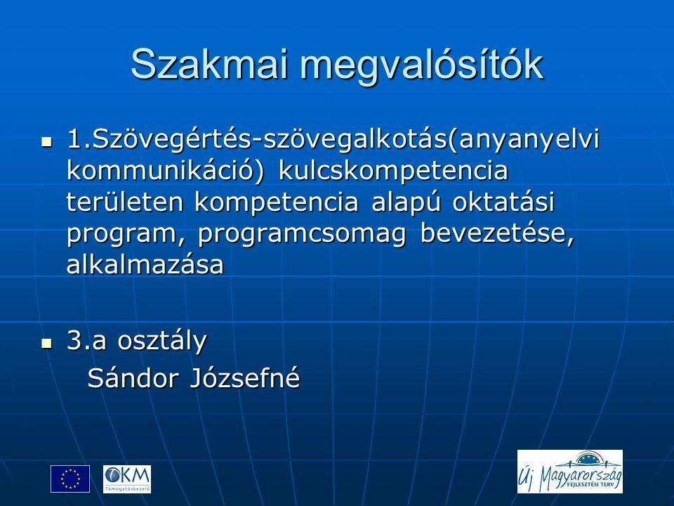 Szakmai megvalósítók  1.Szövegértés-szövegalkotás(anyanyelvi kommunikáció) kulcskompetencia területen kompetencia alapú oktatási program, programcsom
