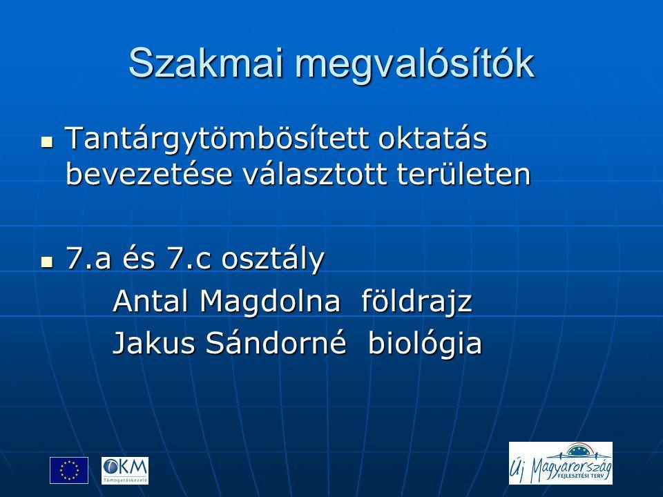 Szakmai megvalósítók  Tantárgytömbösített oktatás bevezetése választott területen  7.a és 7.c osztály Antal Magdolna földrajz Antal Magdolna földraj