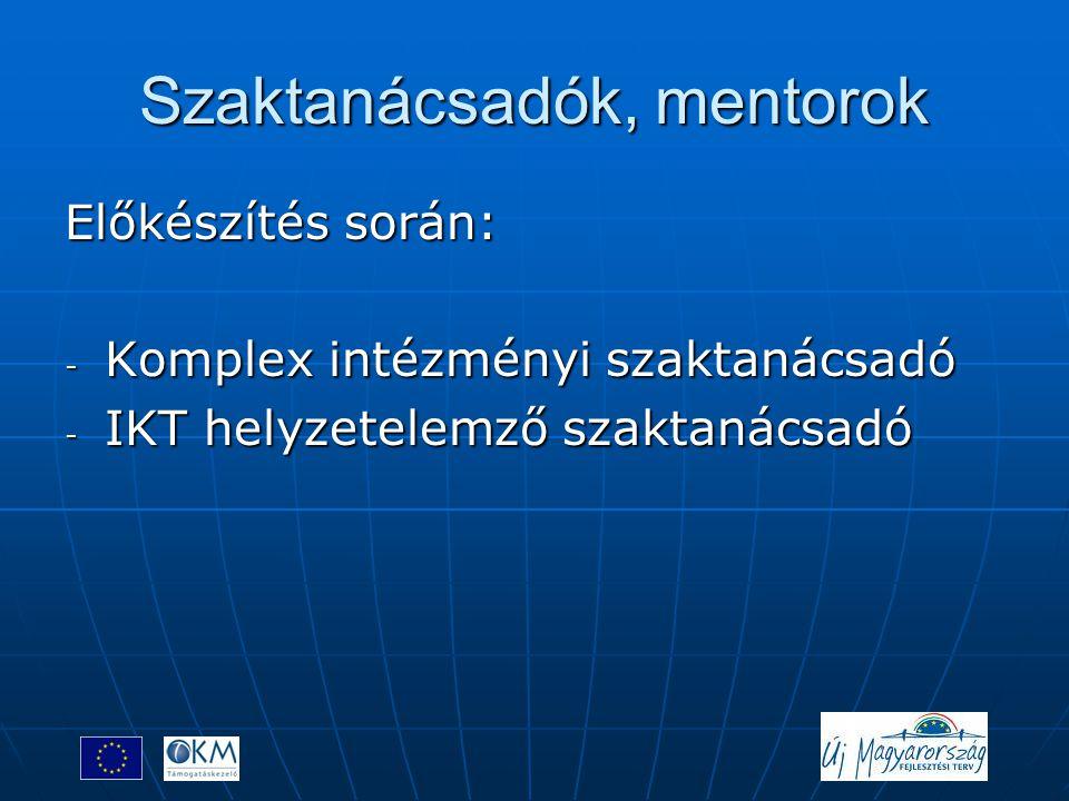 Szaktanácsadók, mentorok Előkészítés során: - Komplex intézményi szaktanácsadó - IKT helyzetelemző szaktanácsadó