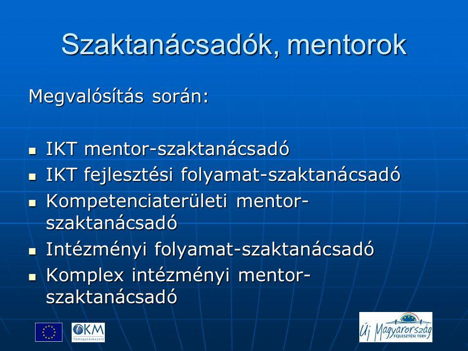 Szaktanácsadók, mentorok Megvalósítás során:  IKT mentor-szaktanácsadó  IKT fejlesztési folyamat-szaktanácsadó  Kompetenciaterületi mentor- szaktan