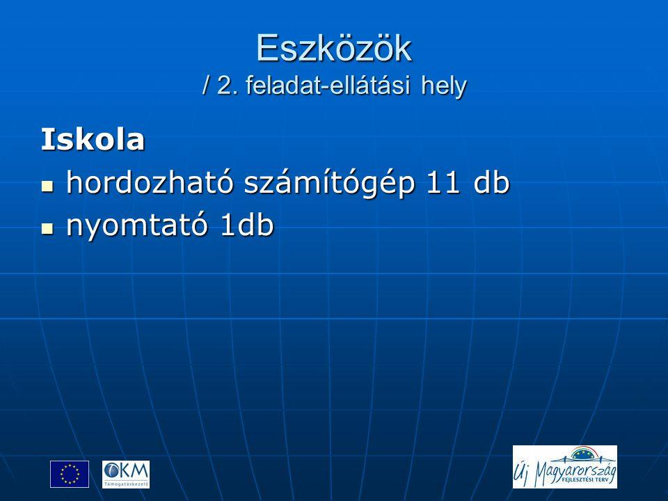 Eszközök / 2. feladat-ellátási hely Iskola  hordozható számítógép 11 db  nyomtató 1db