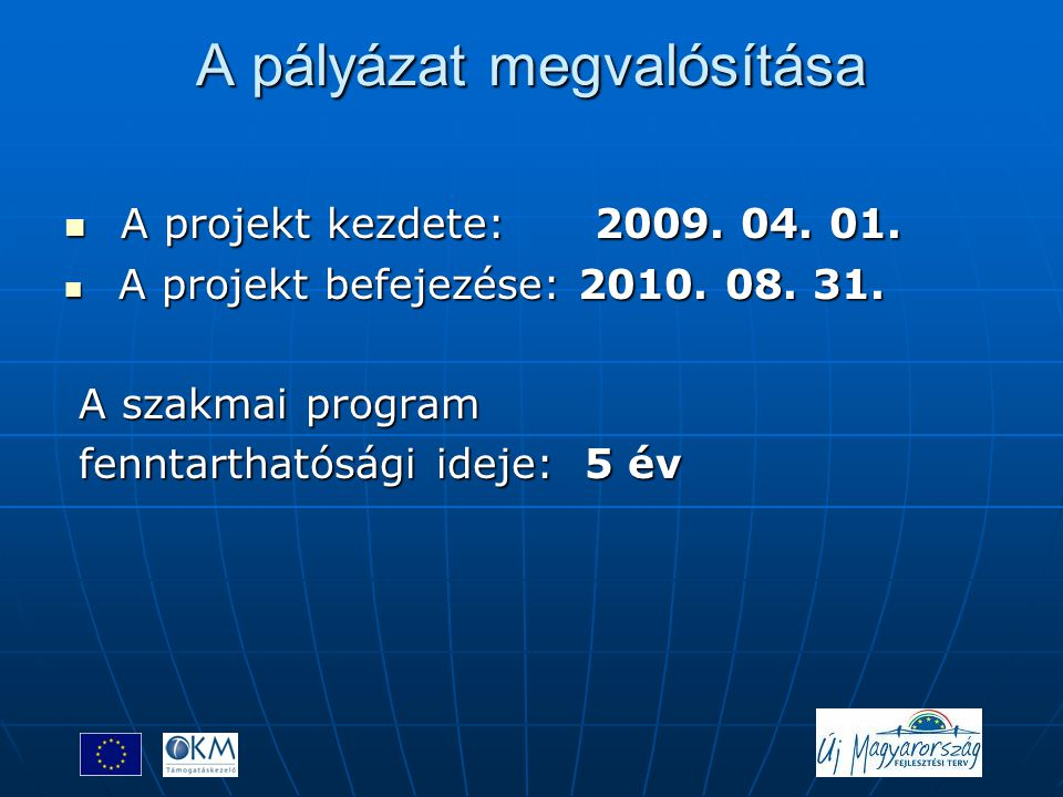 A pályázat megvalósítása  A projekt kezdete: 2009. 04. 01.  A projekt befejezése: 2010. 08. 31. A szakmai program A szakmai program fenntarthatósági