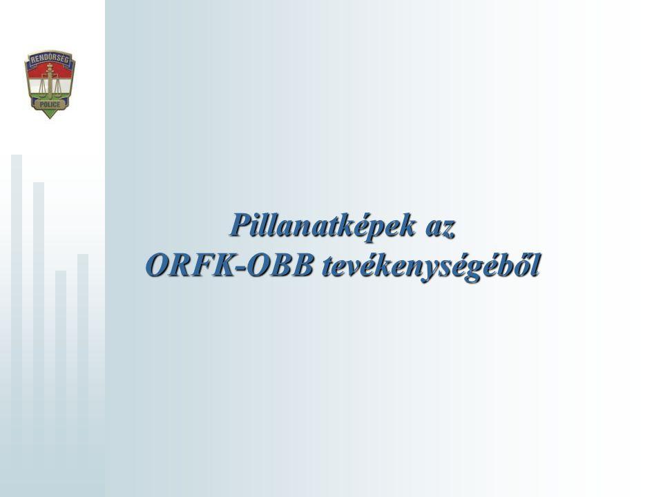 Pillanatképek az ORFK-OBB tevékenységéből