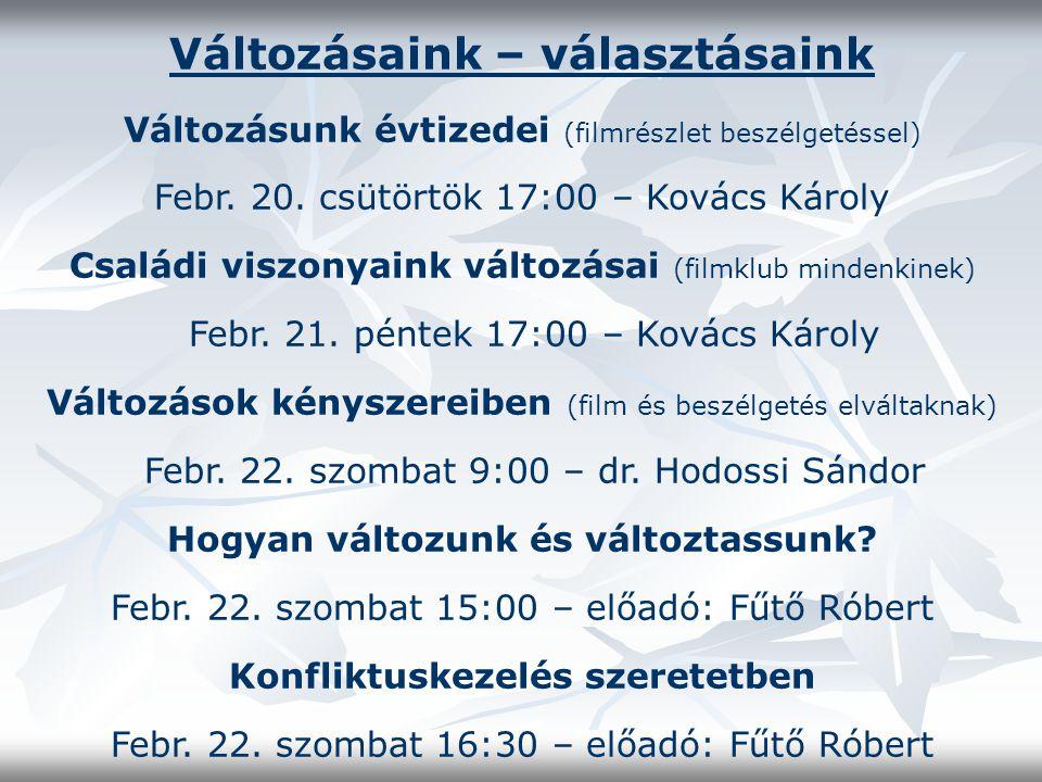 Változásaink – választásaink Változásunk évtizedei (filmrészlet beszélgetéssel) Febr. 20. csütörtök 17:00 – Kovács Károly Családi viszonyaink változás