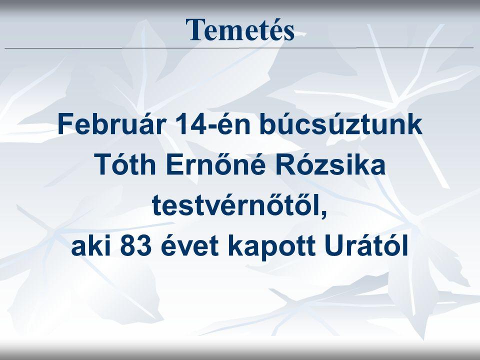 Temetés Február 14-én búcsúztunk Tóth Ernőné Rózsika testvérnőtől, aki 83 évet kapott Urától