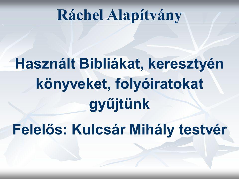 Ráchel Alapítvány Használt Bibliákat, keresztyén könyveket, folyóiratokat gyűjtünk Felelős: Kulcsár Mihály testvér