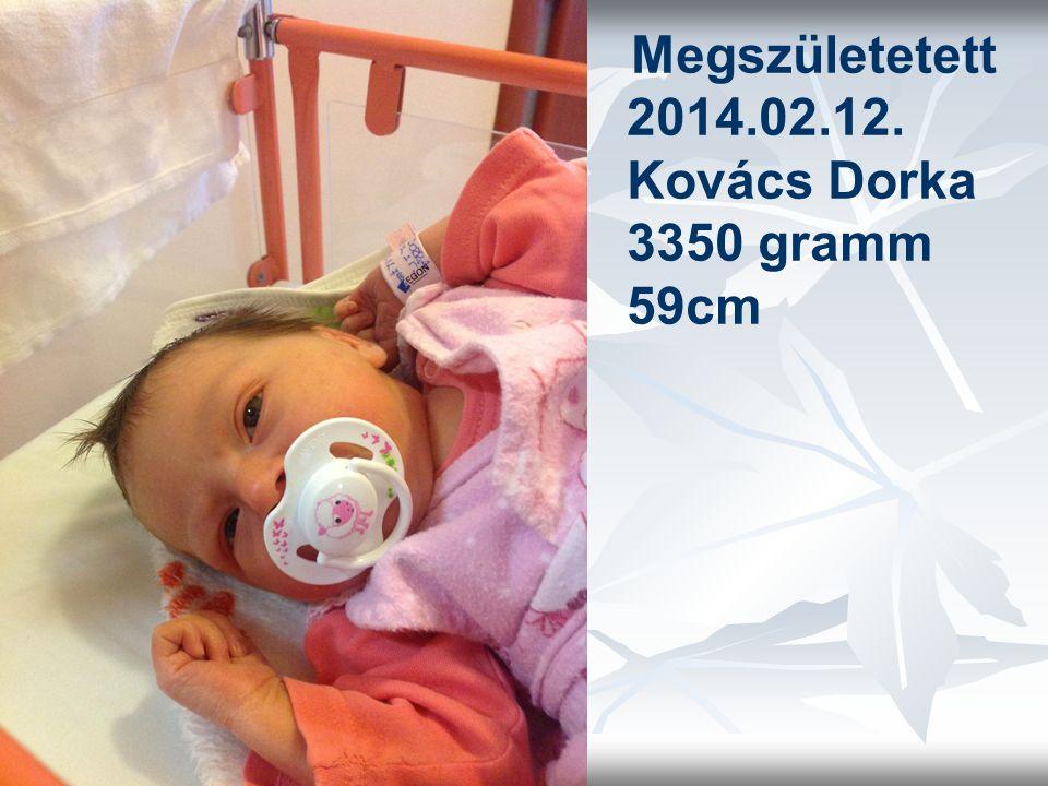 Megszületetett 2014.02.12. Kovács Dorka 3350 gramm 59cm