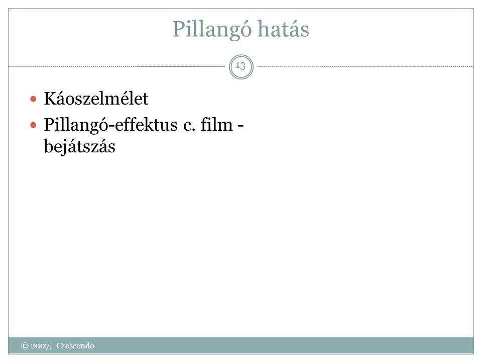 Pillangó hatás  Káoszelmélet  Pillangó-effektus c. film - bejátszás © 2007, Crescendo 13