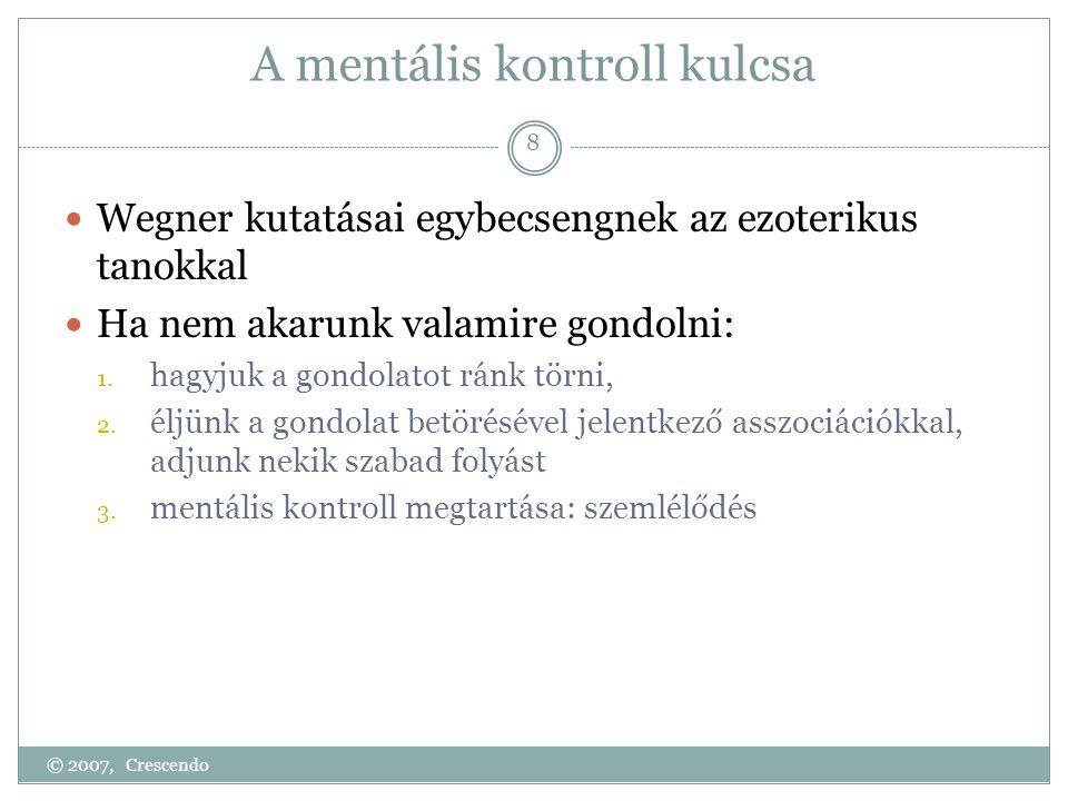 A mentális kontroll kulcsa  Wegner kutatásai egybecsengnek az ezoterikus tanokkal  Ha nem akarunk valamire gondolni: 1. hagyjuk a gondolatot ránk tö