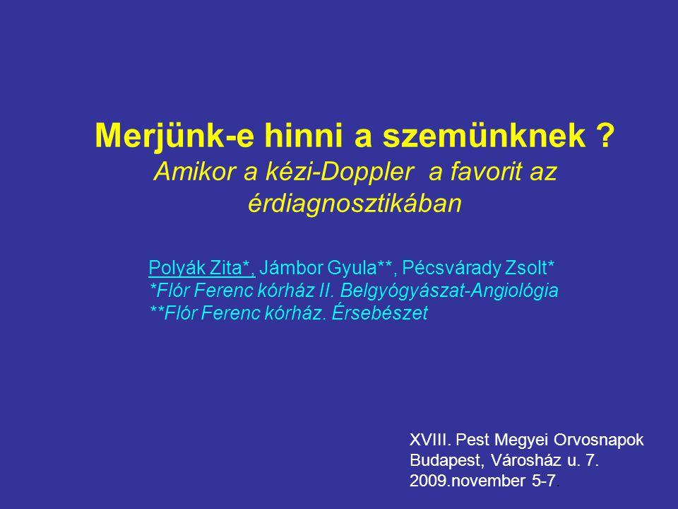 """Érműtét végzésének feltétele: Klinikum és belgyógyászati angiológiai vizsgálat után képalkotó vizsgálat - angiographia - duplex UH vizsgálat - CT-, MR angiographia CW Doppler készülék ( """" kézi doppler """" ) mondhat ennél többet ???"""