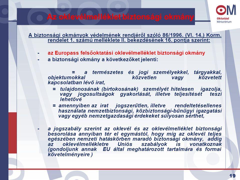 19 Az oklevélmelléklet biztonsági okmány A biztonsági okmányok védelmének rendjéről szóló 86/1996. (VI. 14.) Korm. rendelet 1. számú melléklete II. be