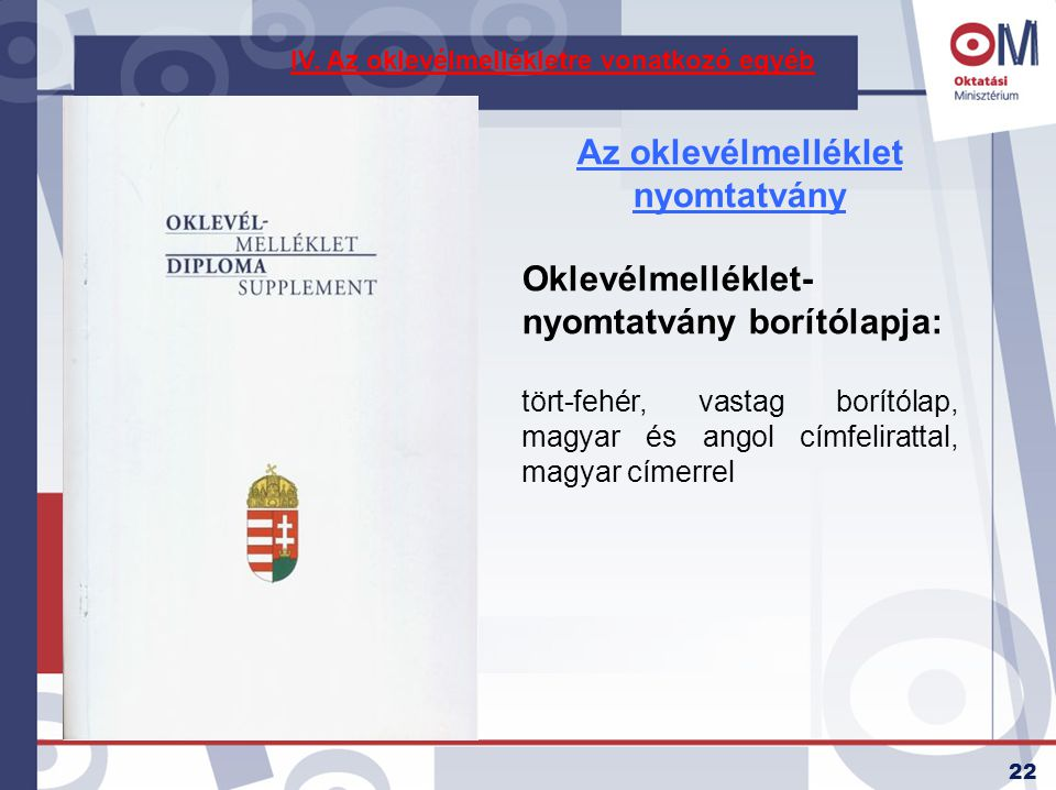 22 Az oklevélmelléklet nyomtatvány Oklevélmelléklet- nyomtatvány borítólapja: tört-fehér, vastag borítólap, magyar és angol címfelirattal, magyar címe