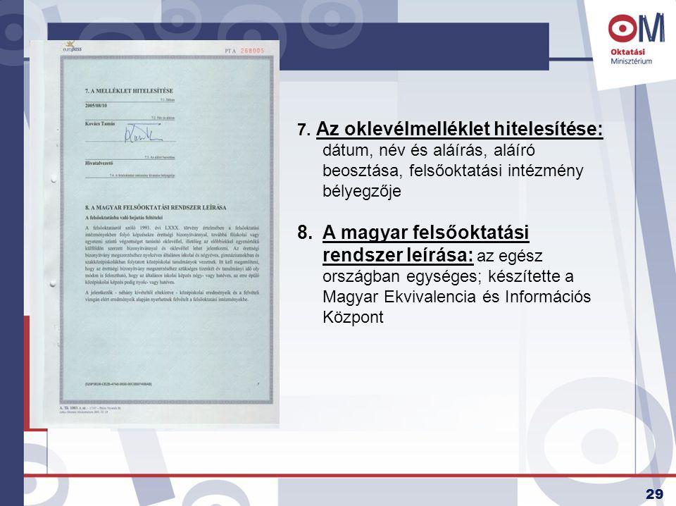 29 7. Az oklevélmelléklet hitelesítése: dátum, név és aláírás, aláíró beosztása, felsőoktatási intézmény bélyegzője 8.A magyar felsőoktatási rendszer