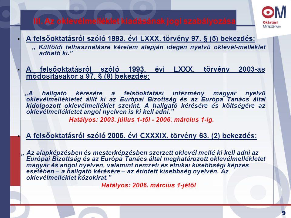 """9 III. Az oklevélmelléklet kiadásának jogi szabályozása  A felsőoktatásról szóló 1993. évi LXXX. törvény 97. § (5) bekezdés: """" Külföldi felhasználásr"""