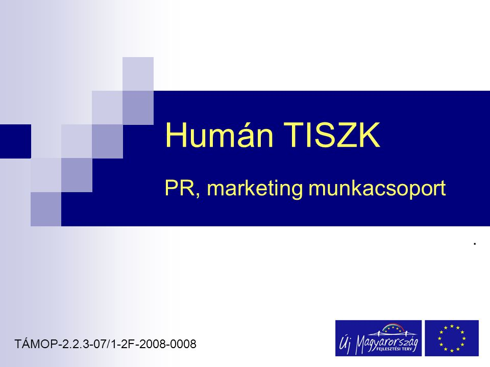 Humán TISZK PR, marketing munkacsoport. TÁMOP-2.2.3-07/1-2F-2008-0008