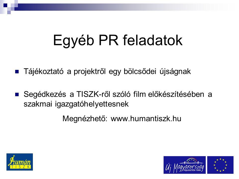 Egyéb PR feladatok  Tájékoztató a projektről egy bölcsődei újságnak  Segédkezés a TISZK-ről szóló film előkészítésében a szakmai igazgatóhelyettesnek Megnézhető: www.humantiszk.hu