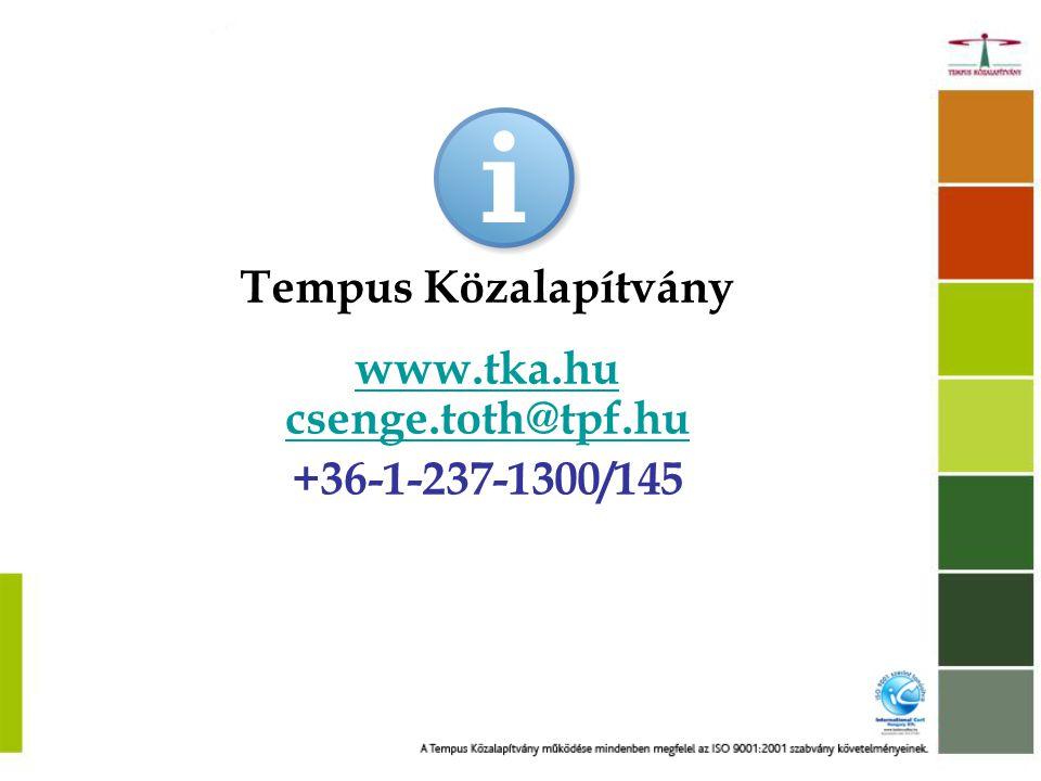 Tempus Közalapítvány www.tka.hu csenge.toth@tpf.hu +36-1-237-1300/145