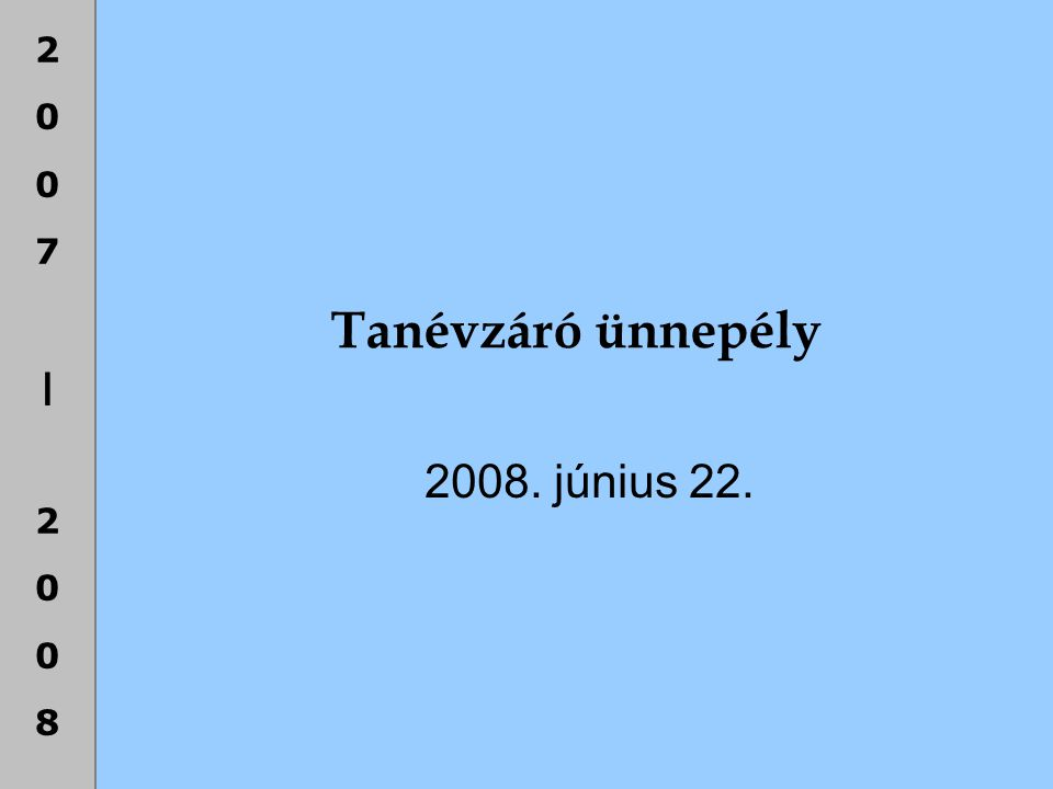 2007|20082007|2008 Tanévzáró ünnepély 2008. június 22.