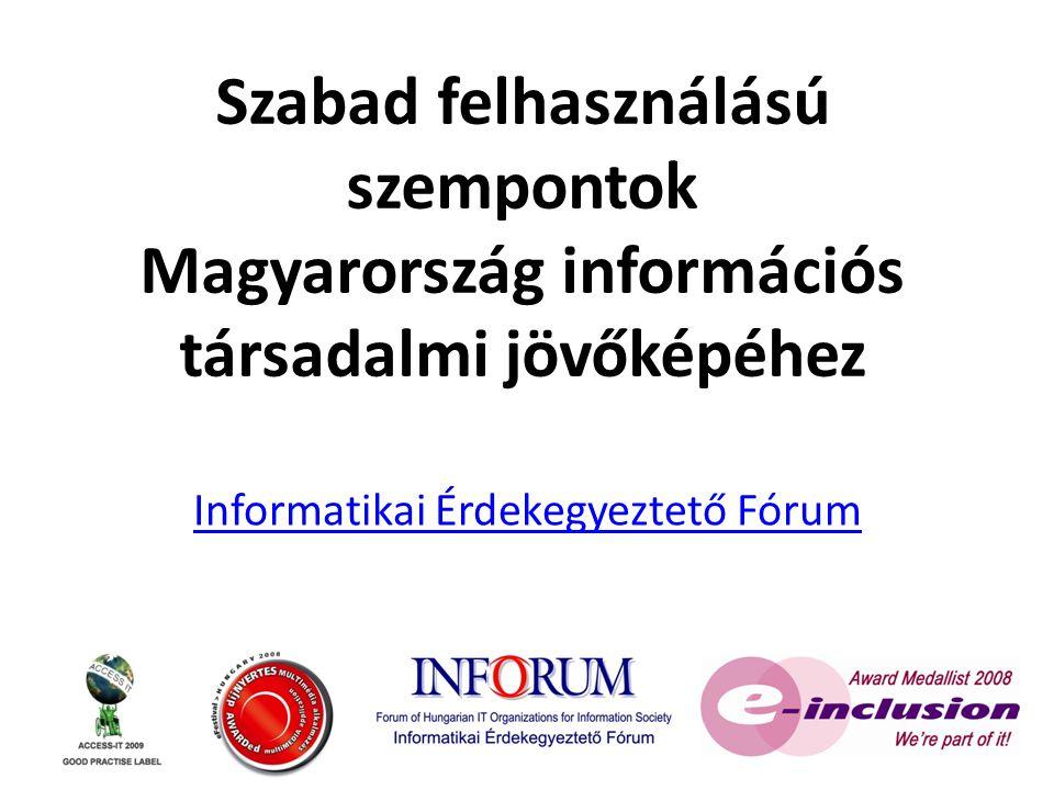 Szabad felhasználású szempontok Magyarország információs társadalmi jövőképéhez Informatikai Érdekegyeztető Fórum