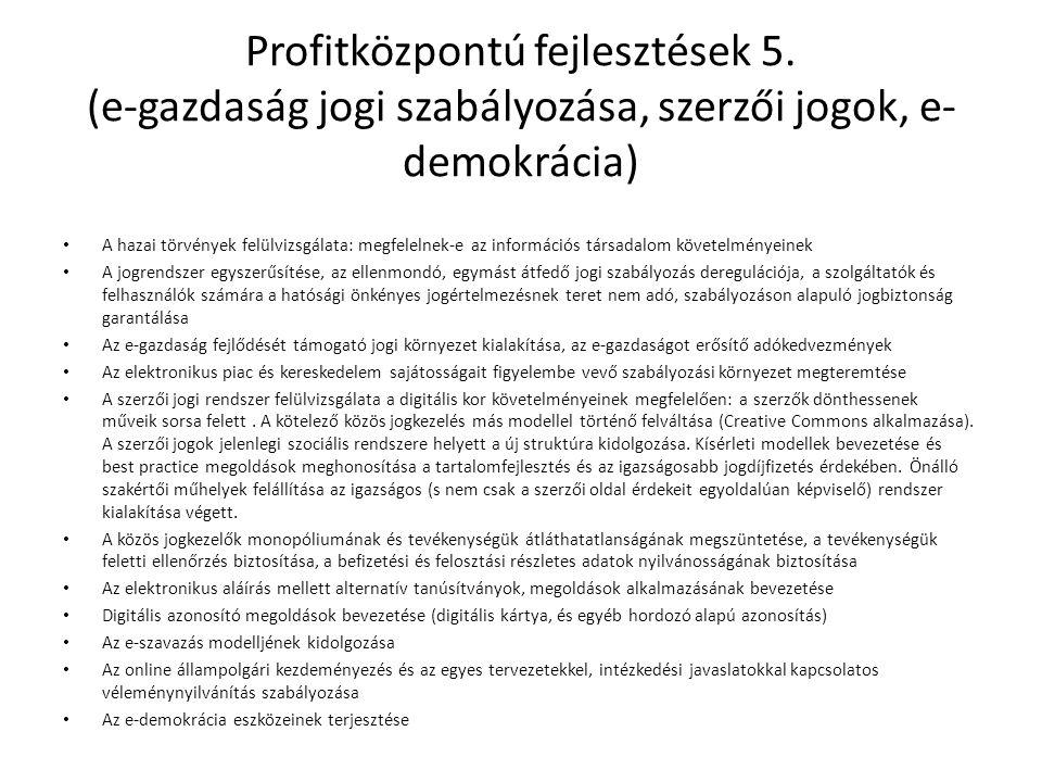Profitközpontú fejlesztések 5. (e-gazdaság jogi szabályozása, szerzői jogok, e- demokrácia) • A hazai törvények felülvizsgálata: megfelelnek-e az info