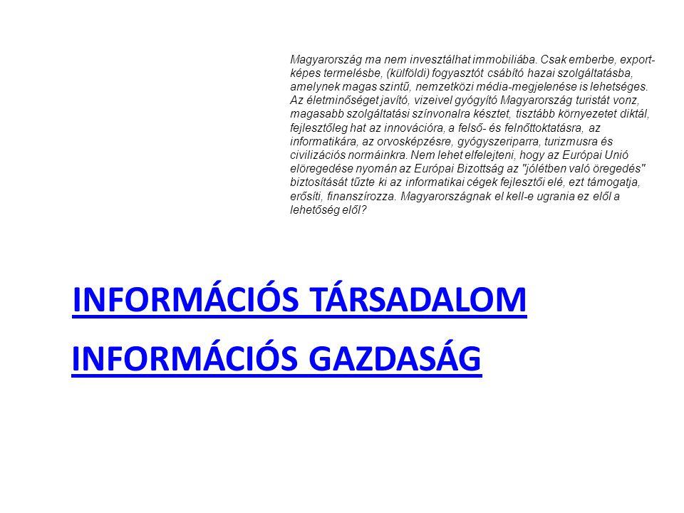 INFORMÁCIÓS GAZDASÁG INFORMÁCIÓS TÁRSADALOM Magyarország ma nem invesztálhat immobiliába. Csak emberbe, export- képes termelésbe, (külföldi) fogyasztó