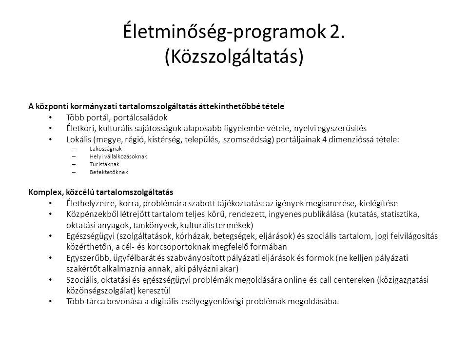Életminőség-programok 2. (Közszolgáltatás) A központi kormányzati tartalomszolgáltatás áttekinthetőbbé tétele • Több portál, portálcsaládok • Életkori