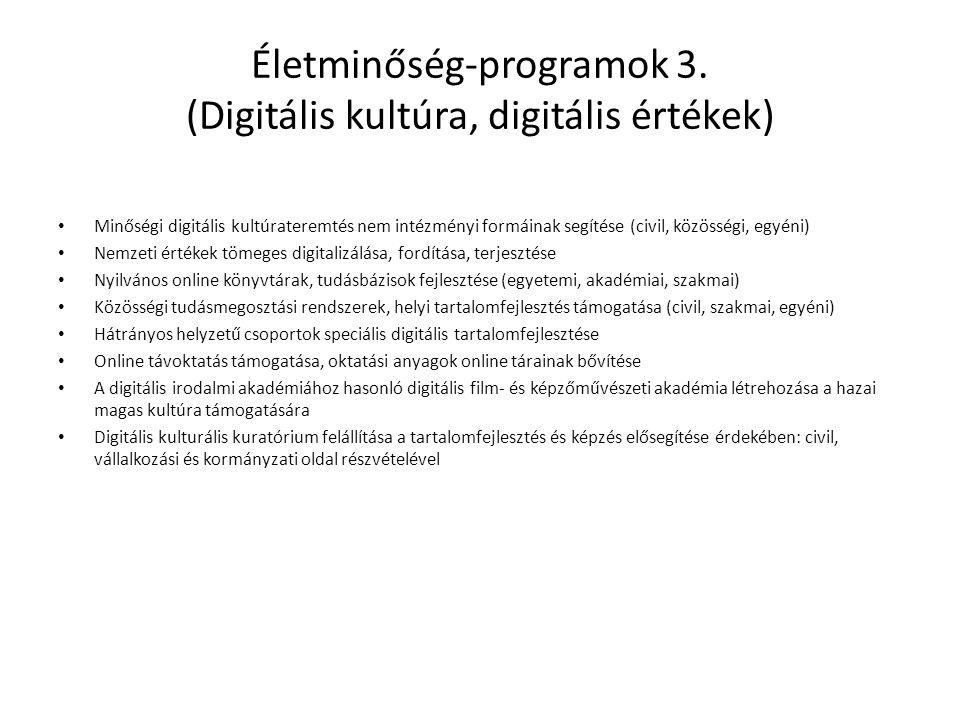 Életminőség-programok 3. (Digitális kultúra, digitális értékek) • Minőségi digitális kultúrateremtés nem intézményi formáinak segítése (civil, közössé