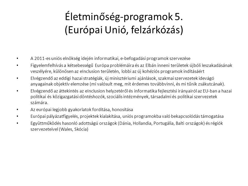 Életminőség-programok 5. (Európai Unió, felzárkózás) • A 2011-es uniós elnökség idején informatikai, e-befogadási programok szervezése • Figyelemfelhí