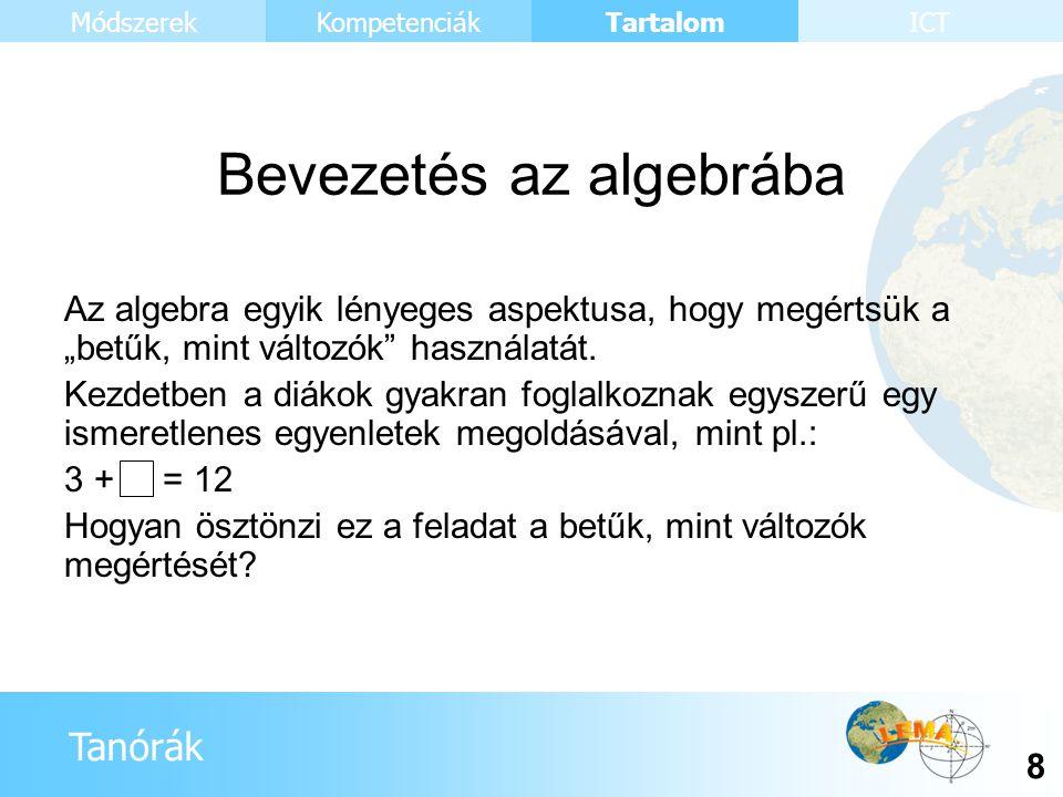 """Tanórák Tartalom 8 KompetenciákMódszerekICT Bevezetés az algebrába Az algebra egyik lényeges aspektusa, hogy megértsük a """"betűk, mint változók"""" haszná"""