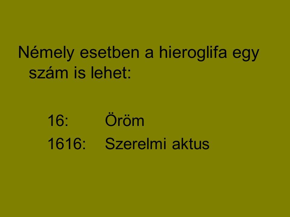 Némely esetben a hieroglifa egy szám is lehet: 16:Öröm 1616:Szerelmi aktus