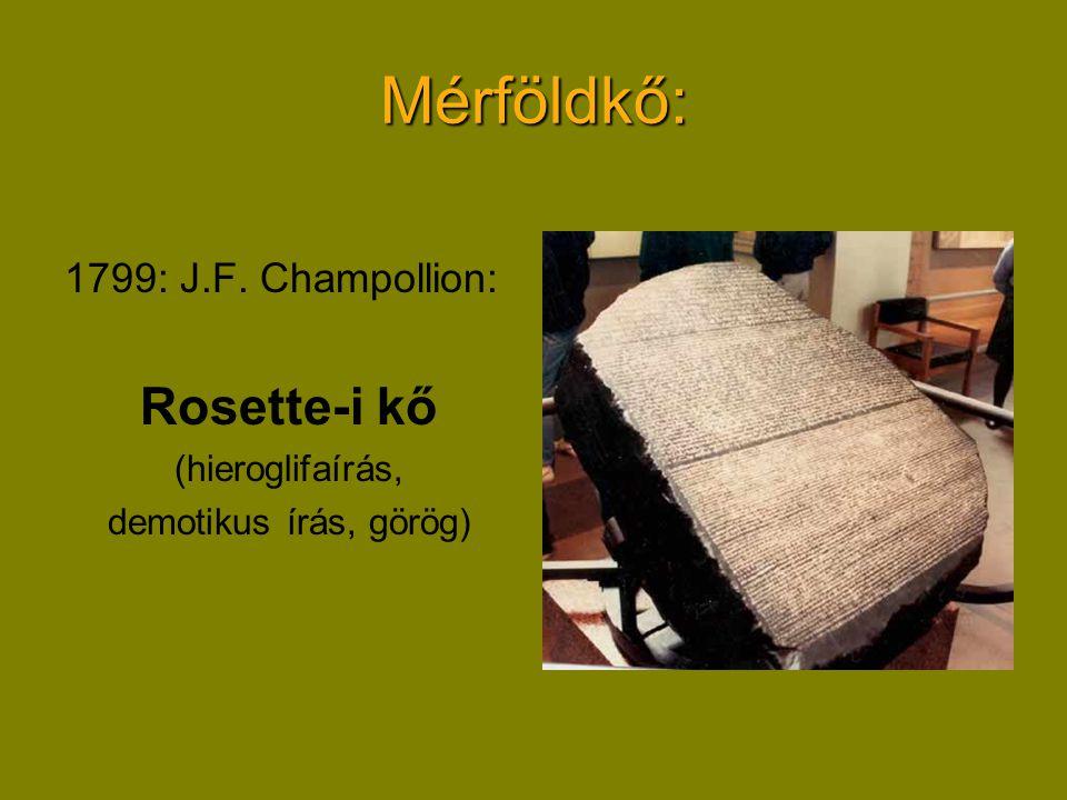 Mérföldkő: 1799: J.F. Champollion: Rosette-i kő (hieroglifaírás, demotikus írás, görög)