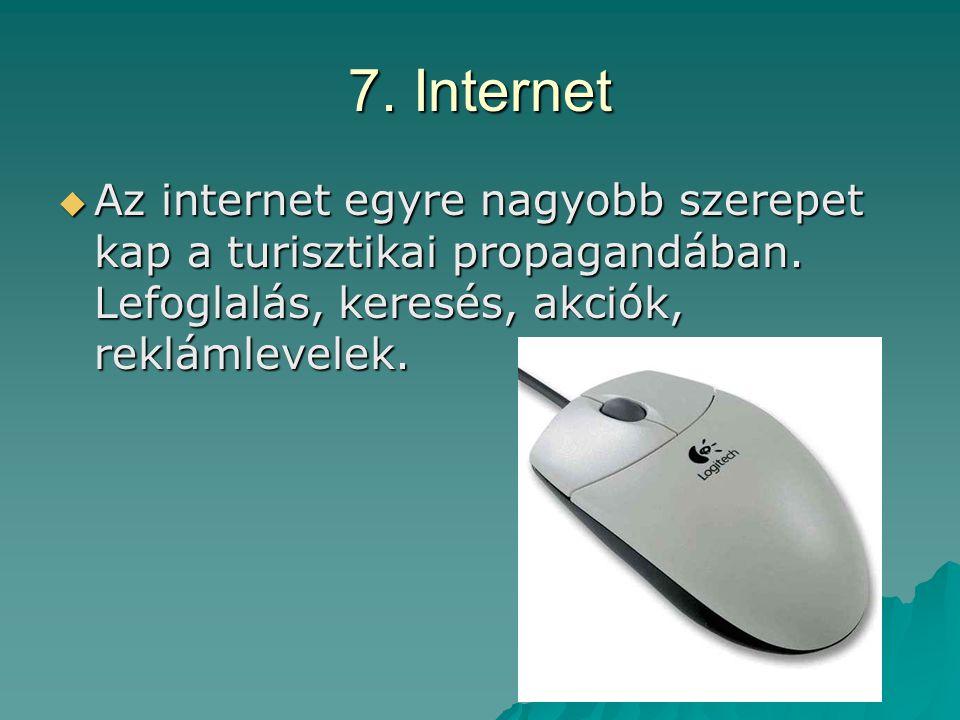 7.Internet  Az internet egyre nagyobb szerepet kap a turisztikai propagandában.