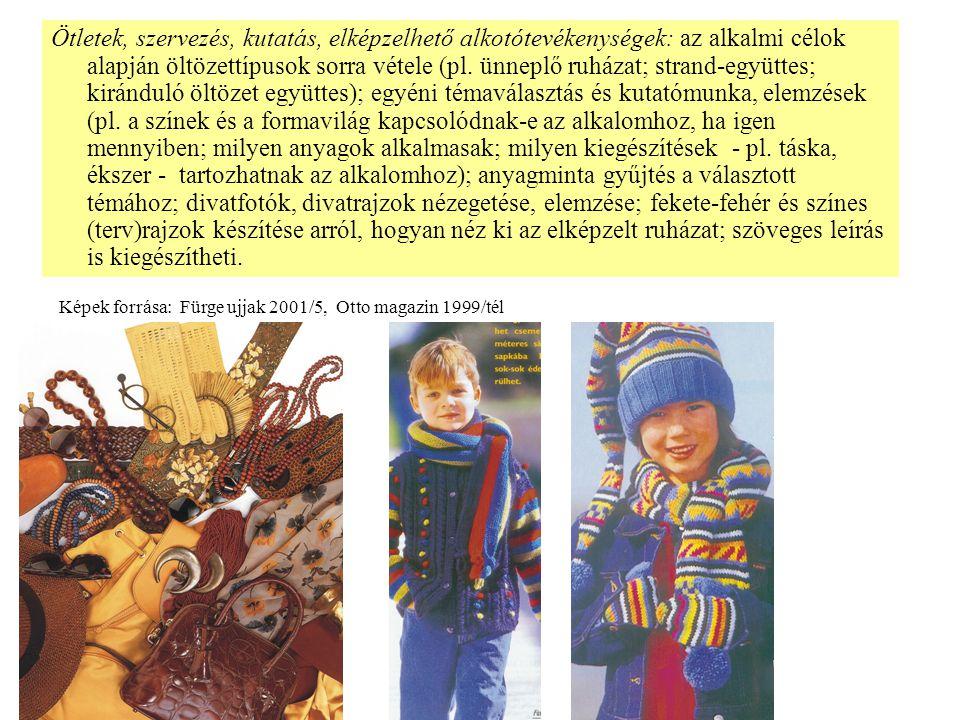 Ötletek, szervezés, kutatás, elképzelhető alkotótevékenységek: az alkalmi célok alapján öltözettípusok sorra vétele (pl. ünneplő ruházat; strand-együt